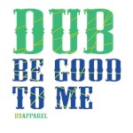 Dub Be Good to Me
