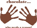 chocolate...who needs a reason?