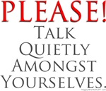 Please! Talk Quietly Amongst Yourselves.