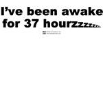 I've been awake for 37 hours