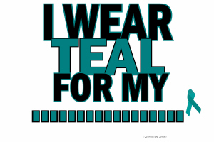 I Wear Teal For My......5