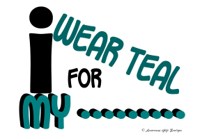 I Wear Teal For My......7