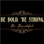 Be Bold. Be Strong. Be Beautiful.