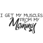 I Get My Muscles from My Mommy
