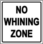No Whining Zone