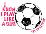 I Play Soccer Like A Girl