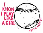 I Play Softball Like A Girl