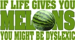 Life Gives You Melons....