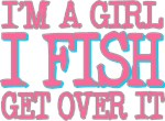 I'm a girl - I fish - get over it