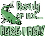 Ready or Not - Here I Fish
