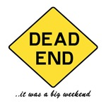 Dead End ...it was a Big Weekend - Funny Gay Tees