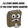 Start being nicer if you start being smarter
