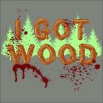 I Got Wood T-Shirts
