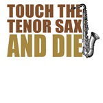 Touch the Tenor Sax and Die