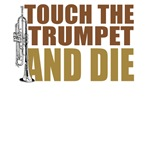 Touch the Trumpet and Die T-Shirts