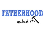 Fatherhood - Nailed It
