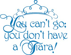 Can't Go, No Tiara