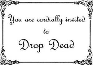 Cordially Invited To Drop Dead