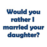 Would You Rather I Married Your Daughter?