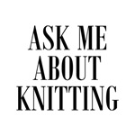 Ask Me About Knitting