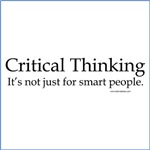 Critical Thinking: It's not just for smart people.