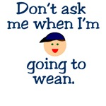 Don't ask me when I'm going to wean (boy)