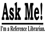 Ask Me! I'm a Reference Librarian.