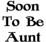 Soon To Be Aunt