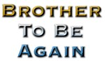 Brother To Be Again