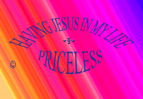 HAVING JESUS IN MY LIFE-PRICELESS