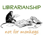 Librarianship - Not for Monkeys