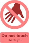 Do not touch. Thank you.