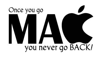 Once you go Mac you never go BACK!