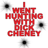 I Went Hunting with Dick Cheney