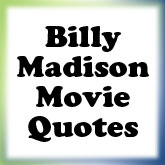 Funny Billy Madison Movie Quotes
