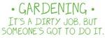 Gardening - Dirty Job