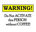 DO NOT ACTIVATE THIS PERSON W/O COFFEE