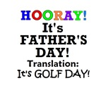 FATHER'S DAY MEANS IT'S GOLF DAY!