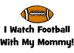 I Watch Football With My Mommy!