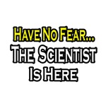 Have No Fear, The Scientist Is Here