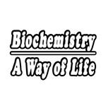 Biochemistry...A Way of Life