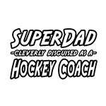 SuperDad...Hockey Coach