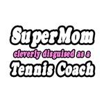 SuperMom...Tennis Coach
