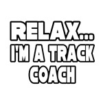 Relax...I'm A Track Coach