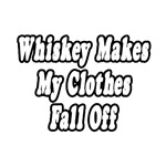 Whiskey Makes My Clothes Fall Off