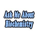 Ask Me About Biochemistry