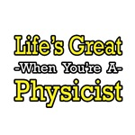 Life's Great...Physicist