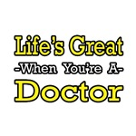 Life's Great...Doctor