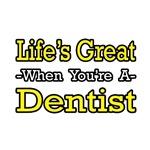 Life's Great...Dentist