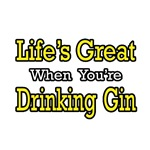 Life's Great...Drinking Gin